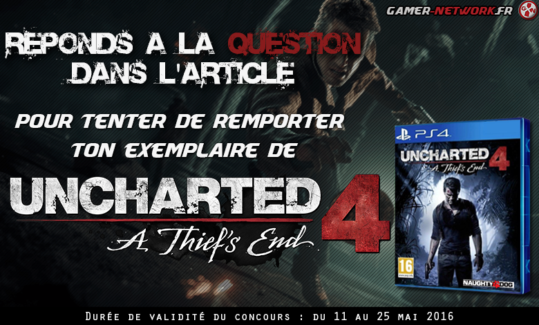 [CONCOURS] Uncharted 4 : A Thief's End à gagner sur Gamer-Network